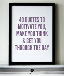 Quotes To Get You Through The Day 100 Quotes To Inspire You Brighten Your Day Make You Think 59