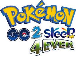 Pokemon Go 2 Sleep 4ever