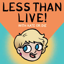 LESS THAN LIVE with KATE OR DIE