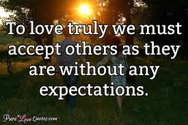 Quotes On Loving Others Custom To Love Truly We Must Accept Others As They Are Without Any