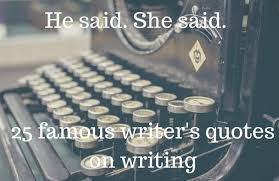 Quotes By Famous Authors Adorable He Said She Said 48 Famous Writer's Quotes On Writing