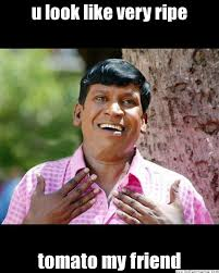 u look like very ripe tomato my friend - Appaadaa Vadivelu | Meme ... via Relatably.com
