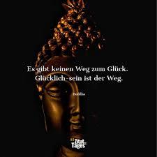 Es Gibt Keinen Weg Zum Glück Glücklich Sein Ist Der Weg Buddha