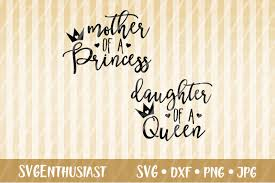 Download and upload svg images with cc0 public domain license. Mother Of A Princess Svg Daughter Of A Queen Svg Cut File By Svgenthusiast Thehungryjpeg Com
