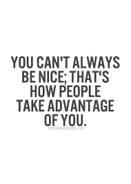 Be Nice Quotes Beauteous I Needed To Learn That Sooner But Remember Don't Go Too Much The