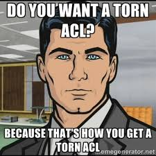 Do you want a torn ACL? Because that's how you get a torn ACL ... via Relatably.com