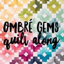 Ombre Gems Quilt Along - The official post | Ombre, Gems and Fabrics & Ombre Gems Quilt Along - The official post Adamdwight.com