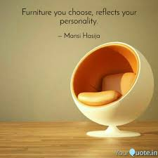 Quotes About Furniture Design Furniture You Choose Ref Quotes Writings By Mansi