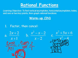 1 rational functions learning objective to find vertical asymptotes horizontal asymptotes holes and one or two key points then graph rational functions