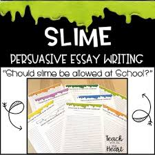 Slime Persuasive Writing Opinion Should Slime Be Allowed In The