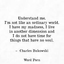 Charles Bukowski Quotes Beautiful Creatures I have my madness Lit♡ Pinterest Madness Bukowski and 23