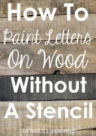 how to paint letters on wood without a stencil craftaholics anonymous