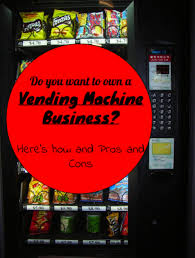 Pros And Cons Of Vending Machines In Schools New How To Start And Operate A Vending Machine Business Step By Step