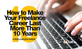 how to make your lance career last more than years due this is my tenth year as a full time online lance writer in internet years i m often reminded that s practically an eternity especially when one