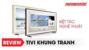 Đánh giá nhanh Tivi Khung Tranh - Nguyễn Kim - YouTube