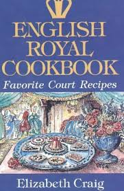 english royal cookbook favorite court recipes by elizabeth craig 1608142