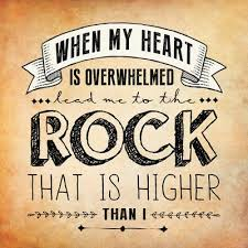 Christian Rock Quotes Best Of When My Heart Is Overwhelmed Quotes Heart Faith Bible Christian Rock