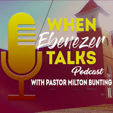 When Ebenezer Talks WIth Pastor Milton Bunting