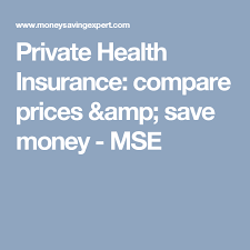 private health insurance compare s save money mse