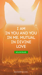 Divine Love Quotes I am in you and you in me mutual in divine love Quote by William 27