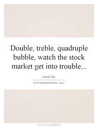 Stock Market Quote Gorgeous Double Treble Quadruple Bubble Watch The Stock Market Get