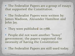 the united states constitution ppt video online  the federalist papers are a group of essays that supported the constitution