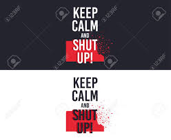 Keep Calm And Design On Keep Calm And Shut Up Slogan For T Shirt Printing Design Tee
