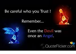 Angel Quotes Stunning Be Careful Who You Trust Remember Even The Devil Was Once An Angel