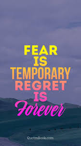 Fear Quotes Fear is temporary Regret is Forever QuotesBook 62