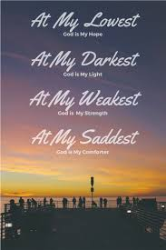 God Is My Light Quotes At My Lowest God Is My Hope At My Darkest God Is My Light