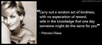 Princess Diana Quotes Best Carry Out A Random Act Of Kindness With No Expectation Of Reward