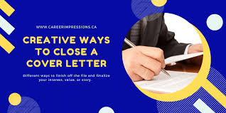 Creative Ways To Close Your Cover Letter Career Impressions