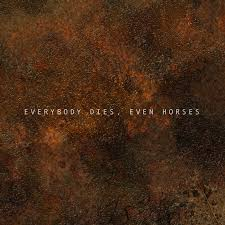 <b>Everybody Dies</b>, Even Horses   Chymera