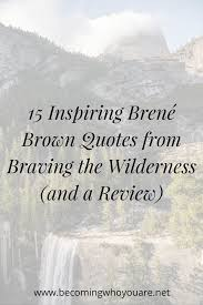 Quotes About Surrounding Yourself With The Right P Best of Inspiring Brené Brown Quotes From Braving The Wilderness And A