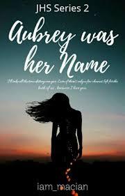 Aubrey Was Her Name (JHS Series #2) - iam_macian - Wattpad