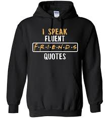 Sweatshirts With Quotes Delectable I Speak Fluent FRIENDS QUOTES Hoodie The Wholesale TShirts