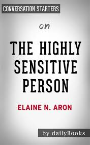 The Highly Sensitive Person How To Thrive When The World Overwhelms You By Elaine N Aron Conversation Starters Ebook By Dailybooks Rakuten Kobo