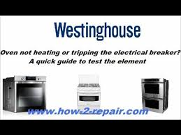 westinghouse oven not heating or tripping the electrical breaker westinghouse oven not heating or tripping the electrical breaker a quick guide to test the element