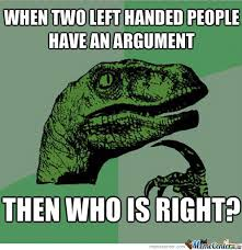 Left Handed Argument by elvbusha - Meme Center via Relatably.com
