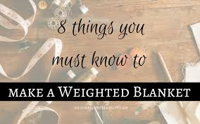 8 things you must know to make a weighted blanket