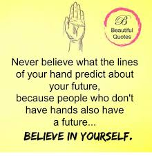 Quotes About Hands Fascinating Beautiful Quotes Never Believe What The Lines Of Your Hand Predict