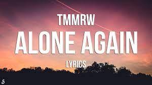 Tmmrw - Alone Again (Lyrics) - YouTube