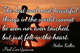 Beautiful Love Quotes Amazing The Best And Most Beautiful Things In The World Cannot Be Seen Nor