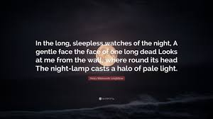 Henry Wadsworth Longfellow Quote In The Long Sleepless Watches Of