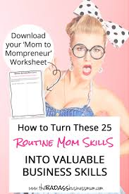 how to turn these routine mom skills into valuable business discover how to turn these 25 routine mom skills into valuable business skills and your