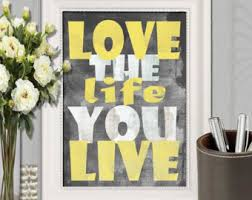 love the life you live print yellow gray wall art yellow gray decor yellow home decor typography poster office decor 16x20 5x7 8x10 download on black grey and yellow wall art with yellow wall decor etsy