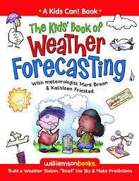 the kids book of weather forecasting williamson kids can series breen mark friestad kathleen michael kline 9780824968236 amazon books