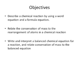 objectives describe a chemical reaction by using a word equation and a formula equation