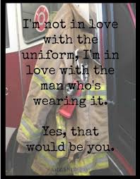 Firefighter Love Quotes Mesmerizing Cute Firefighter Love Quotes To Print Best Quotes Everydays