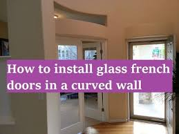 how to install glass french doors into a curved wall the handyman